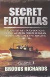 Secret Flotillas, Volume 2 - Clandestine Sea Operations in the Western mediterranean, North Africa and the Adriatic 1940-1944, by Brooks Richards